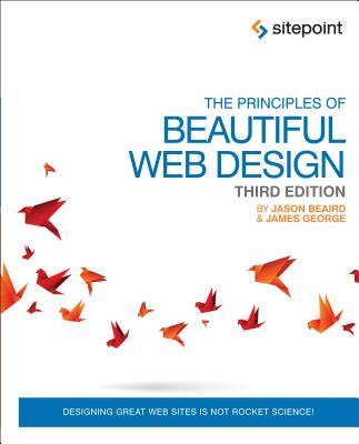 The Principles of Beautiful Web Design By Beaird, Jason/ George, James